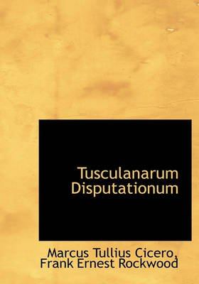 Tusculanarum Disputationum (English, Latin, Hardcover): Marcus Tullius Cicero, Frank Ernest Rockwood