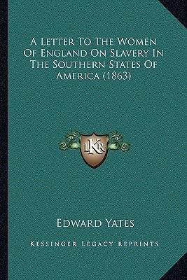 A Letter to the Women of England on Slavery in the Southern States of America (1863) (Paperback): Edward Yates