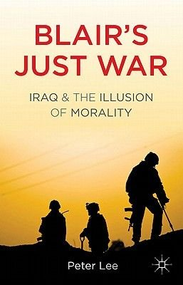 Blair's Just War - Iraq and the Illusion of Morality (Paperback, New): P Lee