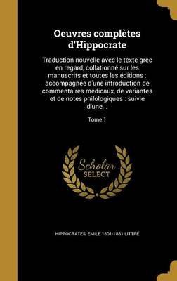 Oeuvres Completes D'Hippocrate - Traduction Nouvelle Avec Le Texte Grec En Regard, Collationne Sur Les Manuscrits Et...