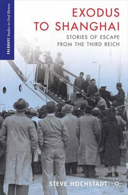 Exodus to Shanghai - Stories of Escape from the Third Reich (Hardcover, New): Steve Hochstadt