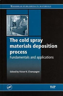 The Cold Spray Materials Deposition Process - Fundamentals and Applications (Hardcover): Victor K. Champagne