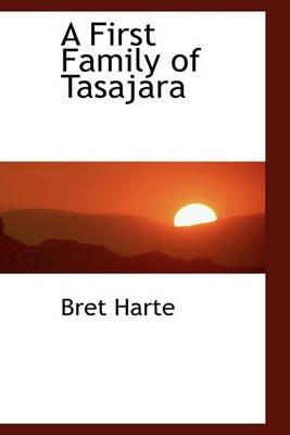 A First Family of Tasajara (Hardcover): Bret Harte
