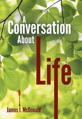 A Conversation about Life (Hardcover): James I. McDonald