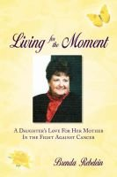 Living for the Moment (Paperback): Brenda Ann Rebelein