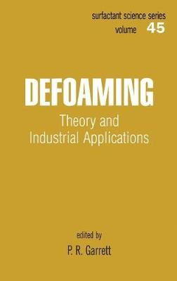 Defoaming - Theory and Industrial Applications (Hardcover): P.R. Garrett