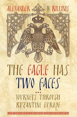 The Eagle Has Two Faces - Journeys Through Byzantine Europe (Paperback): Alexander J. Billinis