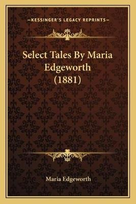 Select Tales by Maria Edgeworth (1881) (Paperback): Maria Edgeworth