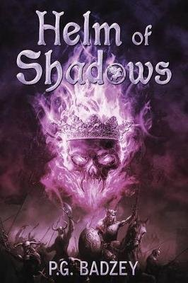 Helm of Shadows (Paperback): P G Badzey