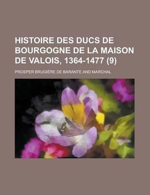 Histoire Des Ducs de Bourgogne de La Maison de Valois, 1364-1477 (9) (Paperback): Us Government, Prosper Brugiere De Barante