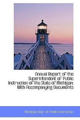 Annual Report of the Superintendent of Public Instruction of the State of Michigan - With Accompanyin (Paperback): Michigan....