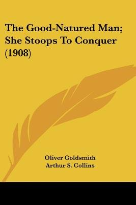 The Good-Natured Man; She Stoops to Conquer (1908) (Paperback): Oliver Goldsmith