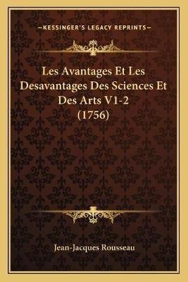 Les Avantages Et Les Desavantages Des Sciences Et Des Arts V1-2 (1756) (Paperback): Jean Jacques Rousseau