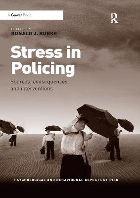 Stress in Policing - Sources, consequences and interventions (Paperback): Ronald J. Burke