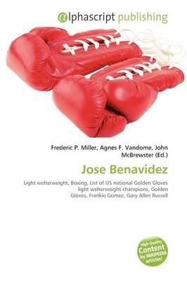 Jose Benavidez (Paperback): Frederic P. Miller, Agnes F. Vandome, John McBrewster