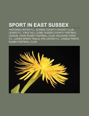 Sport in East Sussex - Hastings United F.C., Sussex County Cricket Club, Lewes F.C., Firle Hill Climb, Sussex County Football...
