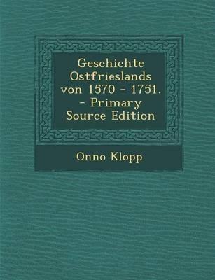 Geschichte Ostfrieslands Von 1570 - 1751. (German, Paperback): Onno Klopp