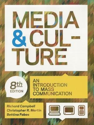Media & Culture - An Introduction to Mass Communication (Paperback, 8th): Richard Campbell, Christopher R. Martin, Bettina Fabos
