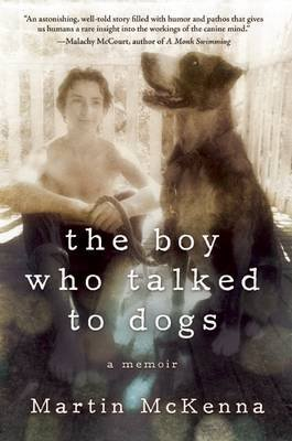 The Boy Who Talked to Dogs - A Memoir (Paperback): Martin McKenna