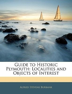 Guide to Historic Plymouth - Localities and Objects of Interest (Paperback): Alfred Stevens Burbank