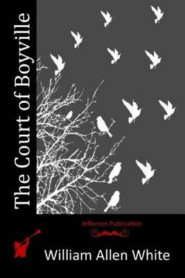 The Court of Boyville (Paperback): William Allen White