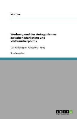 Werbung Und Der Antagonismus Zwischen Marketing Und Verbraucherpolitik (German, Paperback): Nico Titze