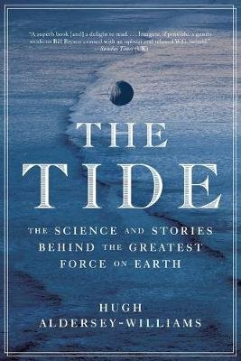 The Tide - The Science and Stories Behind the Greatest Force on Earth (Paperback): Hugh Aldersey-Williams
