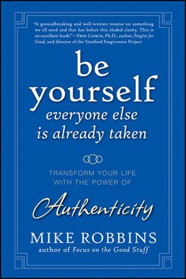 Be Yourself, Everyone Else is Already Taken - Transform Your Life with the Power of Authenticity (Electronic book text, 1st...