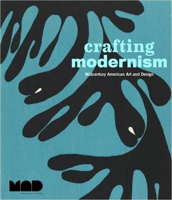 Crafting Modernism: Mid-Century Art and Design (Hardcover, New): Jeannine Falino, Jennifer Scanlan