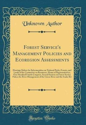 Forest Service's Management Policies and Ecoregion Assessments - Hearings Before the Subcommittee on National Parks,...