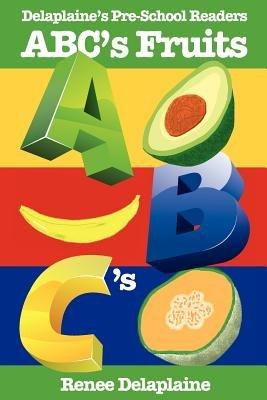 ABC's Fruits - Delaplaine's Pre-School Readers (Paperback): Renee Delaplaine