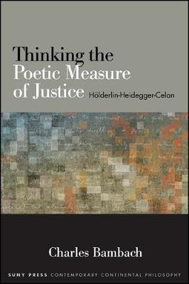 Thinking the Poetic Measure of Justice - Holderlin-Heidegger-Celan (Paperback): Charles R. Bambach