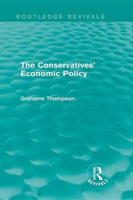 The Conservatives' Economic Policy (Electronic book text): Grahame Thompson