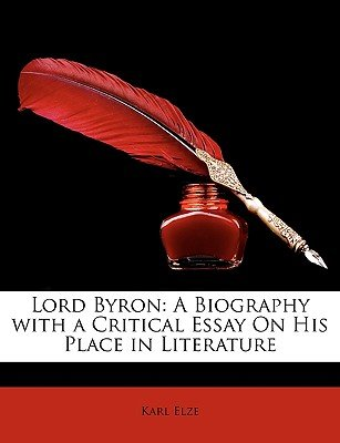 Lord Byron - A Biography with a Critical Essay on His Place in Literature (Paperback): Karl Elze