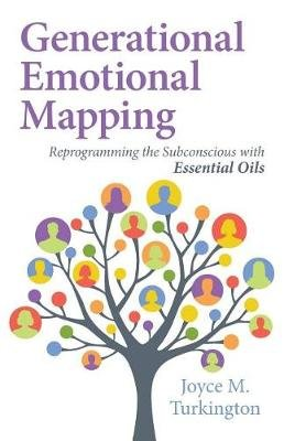 Generational Emotional Mapping - Reprogramming the Subconscious with Essential Oils (Paperback): Joyce M. Turkington