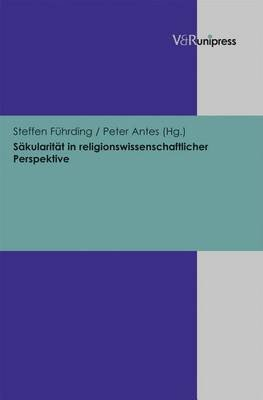 Sakularitat in Religionswissenschaftlicher Perspektive (English, German, Electronic book text): Peter Antes