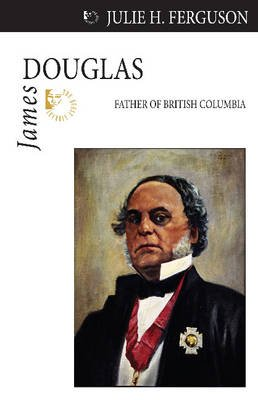 James Douglas Teachers' Guide - Dundurn Teachers' Guide (Online resource): Cynthia Phillips