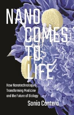 Nano Comes to Life - How Nanotechnology Is Transforming Medicine and the Future of Biology (Hardcover): Sonia Contera