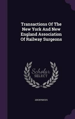 Transactions of the New York and New England Association of Railway Surgeons (Hardcover): Anonymous