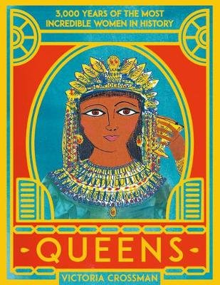 Queens: 3,000 Years of the Most Powerful Women in History (Paperback): Victoria Crossman