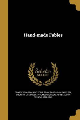 Hand-Made Fables (Paperback): George 1866-1944 Ade
