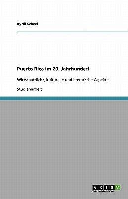 Puerto Rico Im 20. Jahrhundert (German, Paperback): Kyrill Scheel