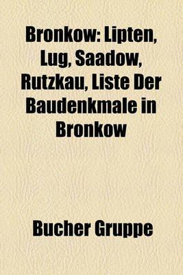 Bronkow - Lipten, Lug, Saadow, Rutzkau, Liste Der Baudenkmale in Bronkow (English, German, Paperback): Bucher Gruppe