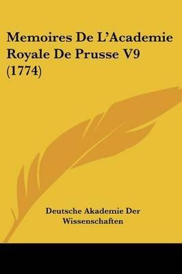 Memoires de L'Academie Royale de Prusse V9 (1774) (English, French, Paperback): Akademie Der Wissenschaften Deutsche...