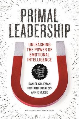 Primal Leadership - Unleashing the Power of Emotional Intelligence (Hardcover): Daniel Goleman, Richard E Boyatzis, Annie McKee