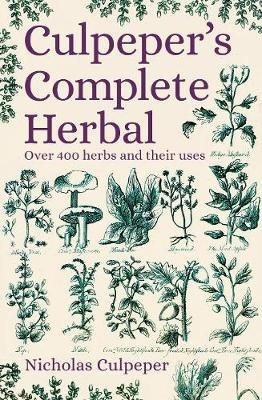 Culpeper's Complete Herbal - Over 400 Herbs and Their Uses (Paperback): Nicholas Culpeper