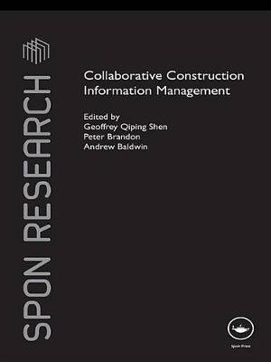 Collaborative Construction Information Management (Electronic book text): Geoffrey Shen, Peter Brandon, Andrew Baldwin
