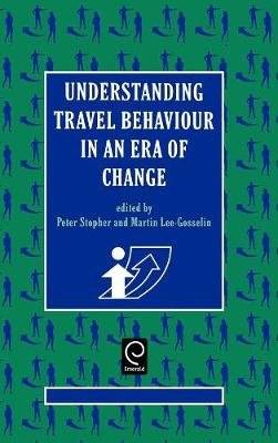 Understanding Travel Behaviour in an Era of Change (Hardcover): Peter Stopher, Martin Lee-Gosselin