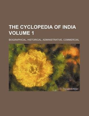 The Cyclopedia of India Volume 1; Biographical, Historical, Administrative, Commercial (Paperback): Books Group