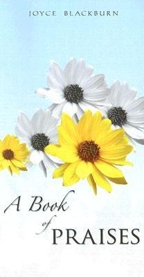 A Book of Praises (Paperback): Joyce Blackburn